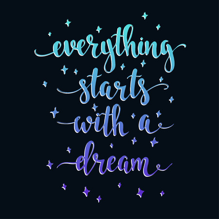 hand lettered: Everything Starts with a Dream. T-shirt hand lettered calligraphic design. Inspirational vector typography. Vector illustration. Illustration