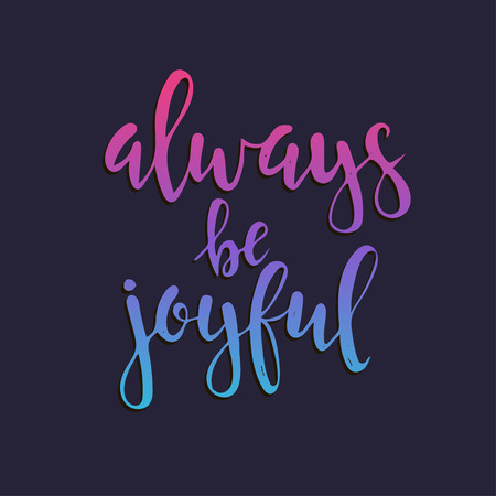 catchword: Always be joyful. Hand drawn typography poster. T shirt hand lettered calligraphic design. Inspirational vector typography.