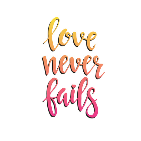 fails: Love never fails. Hand drawn typography poster. T shirt hand lettered calligraphic design. Inspirational vector typography.