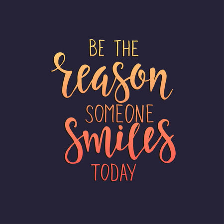 reason: Be the Reason Someone Smiles Today. Hand drawn typography poster. T shirt hand lettered calligraphic design. Inspirational vector typography.