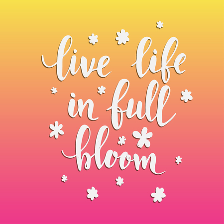 bloom: Live life in full bloom. Hand drawn typography poster. T shirt hand lettered calligraphic design. Inspirational vector typography Illustration