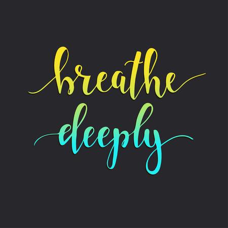 Breathe Deeply. T-shirt hand lettered calligraphic design. Inspirational vector typography. Vector illustration. Ilustração Vetorial