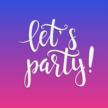 lets party: Lets party. Hand drawn typography poster. T shirt hand lettered calligraphic design. Inspirational vector typography. Illustration
