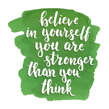 believe in yourself: Believe in yourself you are stronger than you think. Hand drawn typography poster. T shirt hand lettered calligraphic design. Inspirational vector typography