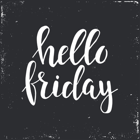 i t: Hello Friday i have been waiting for you. Conceptual handwritten phrase. Hand drawn typography poster. T shirt hand lettered calligraphic design. Inspirational vector typography Illustration