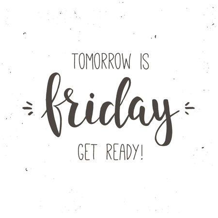 get ready: Tomorrow is friday get ready. Conceptual handwritten phrase. T shirt hand lettered calligraphic design. Inspirational vector poster. Illustration