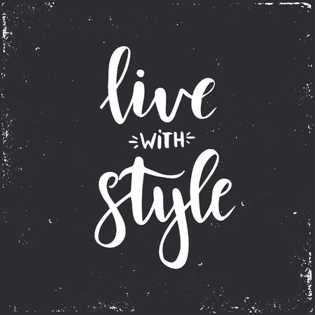 graphics design: Live with style. Inspirational vector Hand drawn typography poster. T shirt calligraphic design.