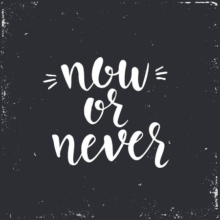 motivator: Now or never. Inspirational vector Hand drawn typography poster. T shirt calligraphic design.