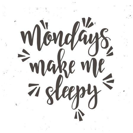 mondays: Mondays make me sleepy. Inspirational vector Hand drawn typography poster. T shirt calligraphic design.