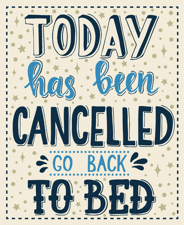 go back: Today has been cancelled go back to bed. Conceptual handwritten phrase T shirt calligraphic design. Inspirational vector typography. Illustration
