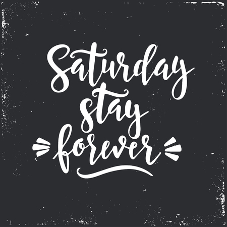 saturday: Saturday please stay. Conceptual handwritten phrase T shirt calligraphic design. Inspirational vector typography. Illustration