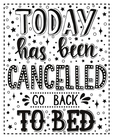 go back: Today has been cancelled go back to bed. Conceptual handwritten phrase T shirt calligraphic design. Inspirational vector typography. Stock Photo