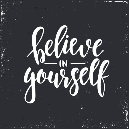 Believe in yourself. Inspirational vector Hand drawn typography poster. T shirt calligraphic design. Illustration