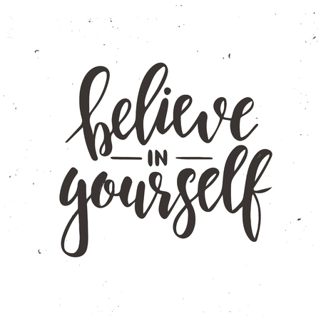 Believe in yourself. Hand drawn typography poster. Conceptual handwritten phrase.T shirt hand lettered calligraphic design. Inspirational vector