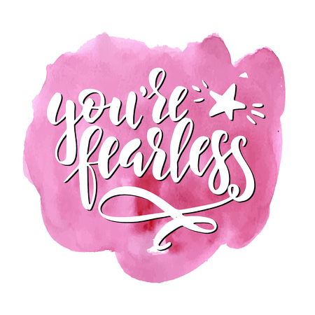 You are fearless. Hand drawn typography poster. Conceptual handwritten phrase.T shirt hand lettered calligraphic design. Inspirational vector