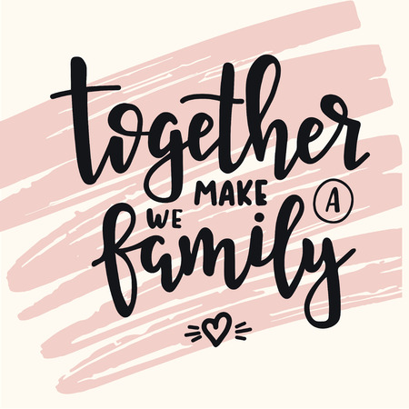 Together we make a family Hand drawn typography poster. Conceptual handwritten phrase Home and Family T shirt hand lettered calligraphic design. Inspirational vector