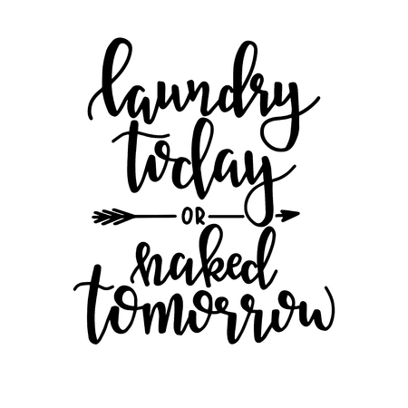 Laundry today or naked tomorrow Hand drawn typography poster. Conceptual handwritten phrase Home and Family T shirt hand lettered calligraphic design. Inspirational vector