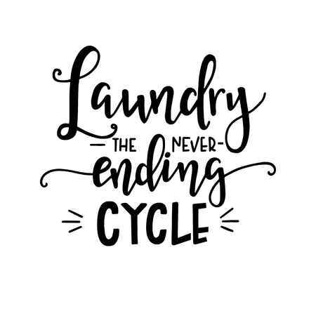 Laundry the never ending circle Hand drawn typography poster. Conceptual handwritten phrase Home and Family T shirt hand lettered calligraphic design. Inspirational vector