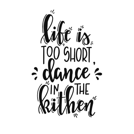 Life is too short dance in the kitchen Hand drawn typography poster. Conceptual handwritten phrase Home and Family T shirt hand lettered calligraphic design. Inspirational vector