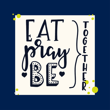 Eat pray be together Hand drawn inspirational lettering poster. Vector vintage illustration. 向量圖像