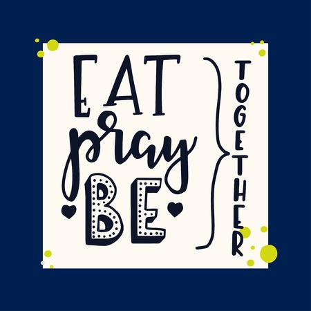 Eat pray be together Hand drawn inspirational lettering poster. Vector vintage illustration. Illustration