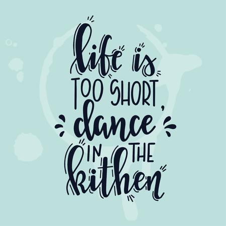 La vie est trop courte danse dans la cuisine Affiche de lettrage inspirante dessinée à la main. Illustration vintage de vecteur.
