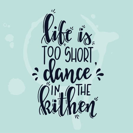 Life is too short dance in the kitchen Hand drawn inspirational lettering poster. Vector vintage illustration. 向量圖像