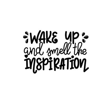 Wake up and smell the inspiration lettering, motivational quote for handicraft market. Humorous quote for a person whose hobby is hand made. Vector