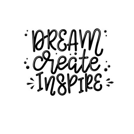 Dream create inspire lettering, motivational quote for handicraft market. Humorous quote for a person whose hobby is hand made. Vector Stockfoto - 153294340