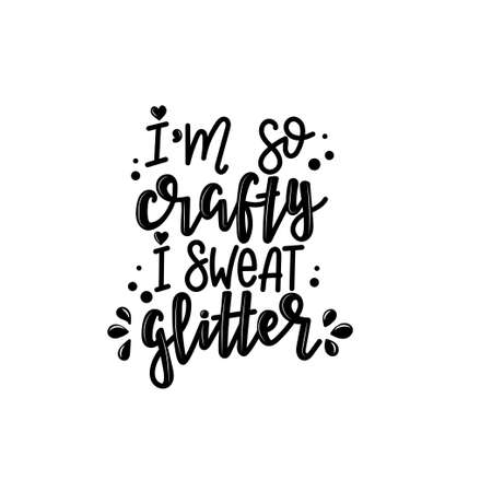 Im so crafty i sweat glitter lettering, motivational quote for handicraft market. Humorous quote for a person whose hobby is hand made. Vector Illusztráció