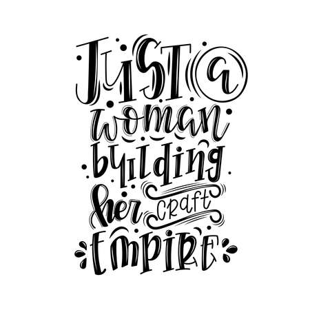 Just a woman building her craft empire lettering, motivational quote for handicraft market. Humorous quote for a person whose hobby is hand made. Vector