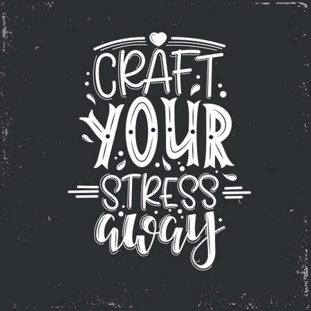 Craft and Craftiness Vector lettering, motivational quote for handicraft market. Humorous quote for a person whose hobby is hand made. Vector illustration