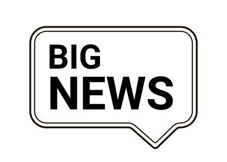 Big news, information, notice plate. Headline, annoncement news. Notification in speech bubble, message. Vector illustrations on white background