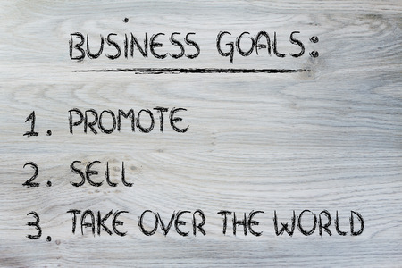list of goals for business success: promote, sell, take over the world