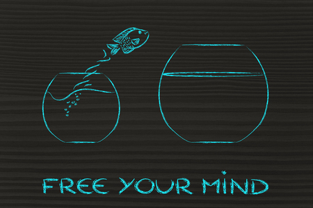 free your mind: think unconventionally and free your mind, fish jumping into a bigger bowl