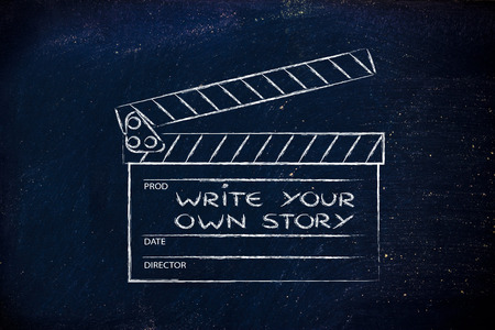 create your own story, be the director of your own life