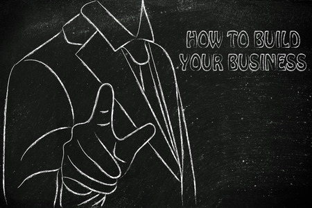 establish: business man pointing at you, How to build your business