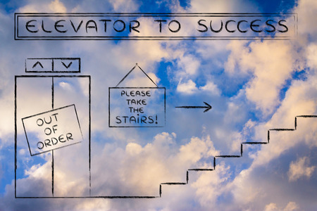 take time out: concept of success requiring time and effort: out of order elevator, you gotta take the stairs