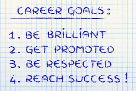 promoted: list of career goals: be brilliant, get promoted, be respected, reach success