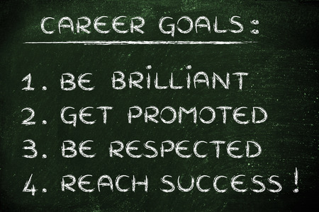 respected: list of career goals: be brilliant, get promoted, be respected, reach success