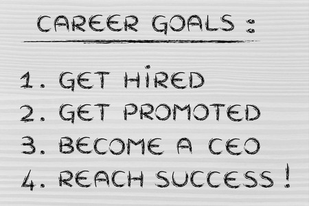 promoted: list of career goals: get hired, get promoted, become a ceo, reach success