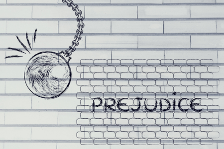 prejudice: building a better world, metaphor with wrecking ball destroying a wall of Prejudice