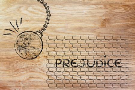 prejudice: building a better world, metaphor with wrecking ball destroying a wall of Prejudice