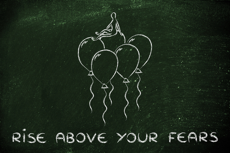 rise above: rise above your fears, metaphor of person sitting on balloons