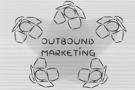 outbound: outbound marketing: illustration with marketing concepts in the spotlights