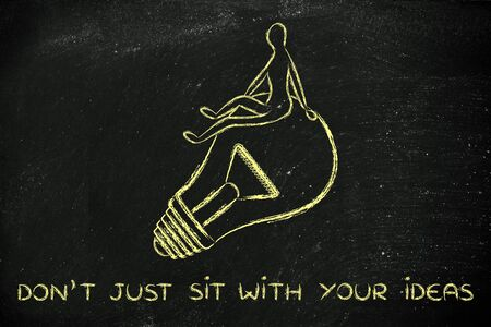 different jobs: dont just sit: person passively sitting on an idea (lightbulb)