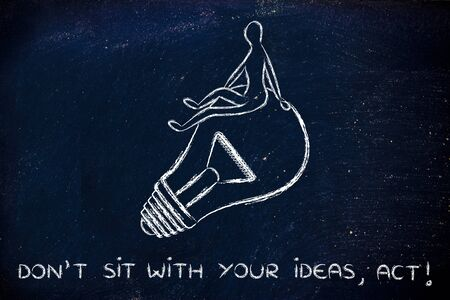 inactive: dont just sit, act: person passively sitting on an idea (lightbulb)
