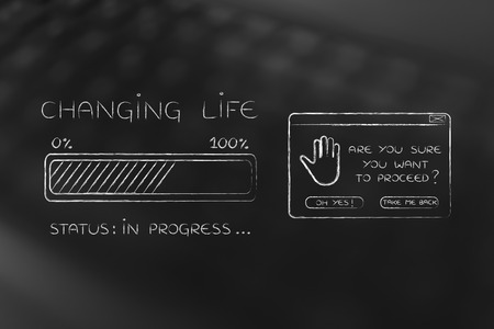 proceed: changing life: illustration with text and progress bar with status loading next to pop-up message Are you sure you want to proceed