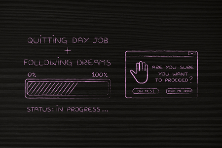proceed: quitting day job plus following dreams: illustration with text and progress bar with status loading next to pop-up message Are you sure you want to proceed Stock Photo