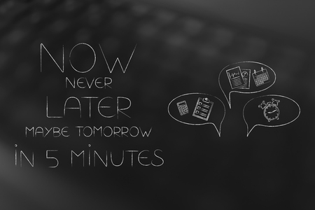 time management and procrastination concept: now, later or in five minutes text next to comic bubbles with office objects